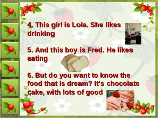 4. This girl is Lola. She likes drinking 5. And this boy is Fred. He likes ea