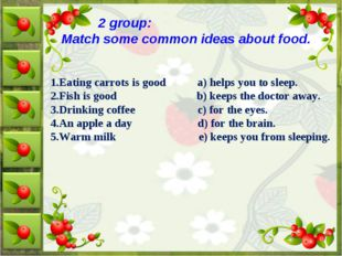 2 group: Match some common ideas about food. 1.Eating carrots is good a) hel