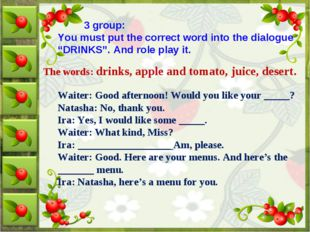"3 group: You must put the correct word into the dialogue ""DRINKS"". And role"