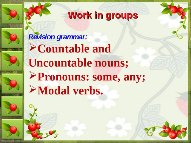 Work in groups Revision grammar: Countable and Uncountable nouns; Pronouns: s...