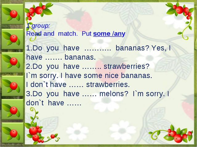1 group: Read and  match.  Put some /any   1.Do  you  have  ………..  bananas? Y...