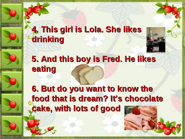 4. This girl is Lola. She likes drinking 5. And this boy is Fred. He likes ea...