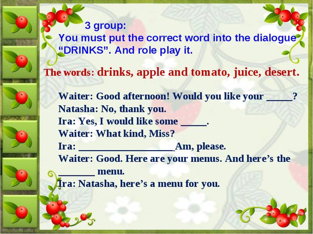 "3 group: You must put the correct word into the dialogue ""DRINKS"". And role..."