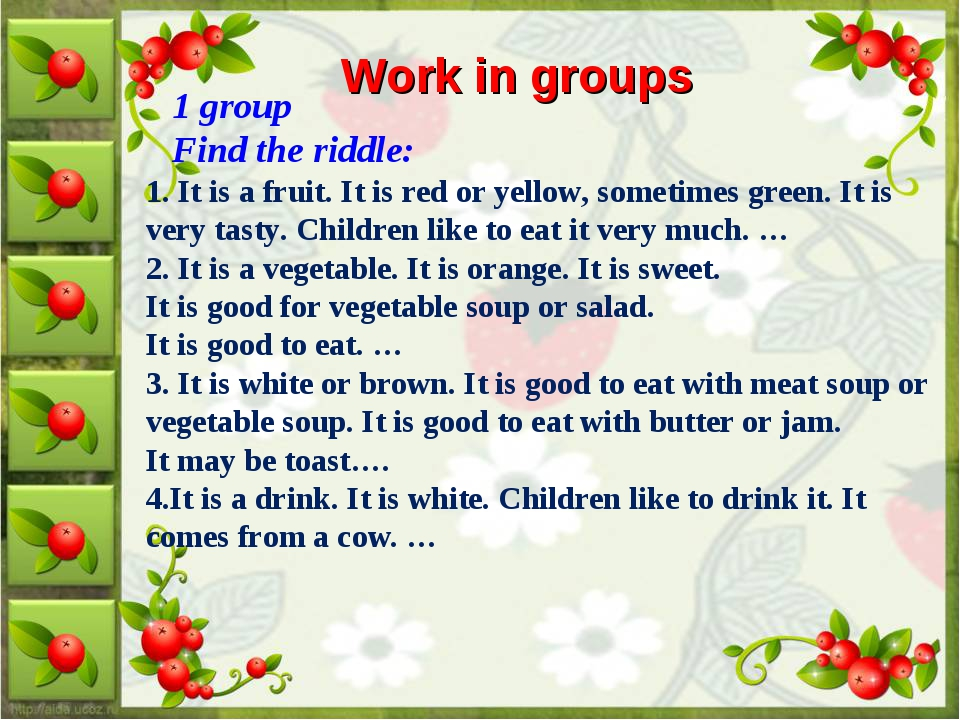 Work in groups 1 group Find the riddle: 1. It is a fruit. It is red or yellow...