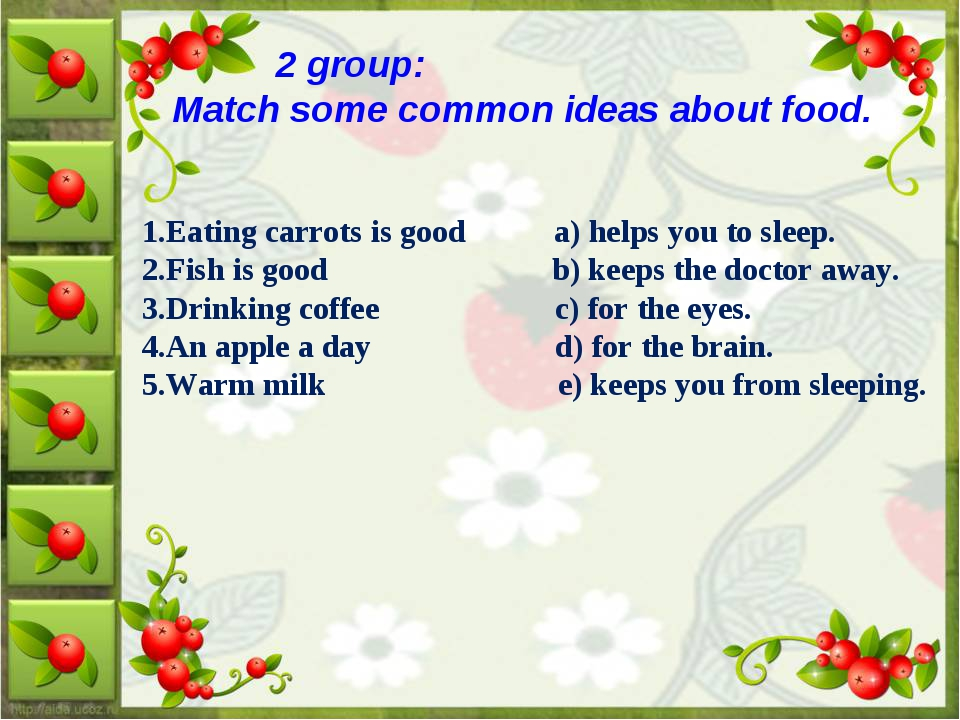 2 group: Match some common ideas about food. 1.Eating carrots is good a) hel...
