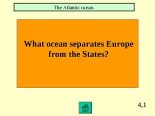 4,1 What ocean separates Europe from the States? The Atlantic ocean.