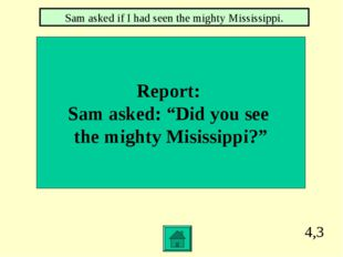 """4,3 Report: Sam asked: """"Did you see the mighty Misissippi?"""" Sam asked if I ha"""