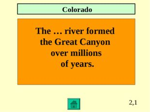 2,1 The … river formed the Great Canyon over millions of years. Colorado