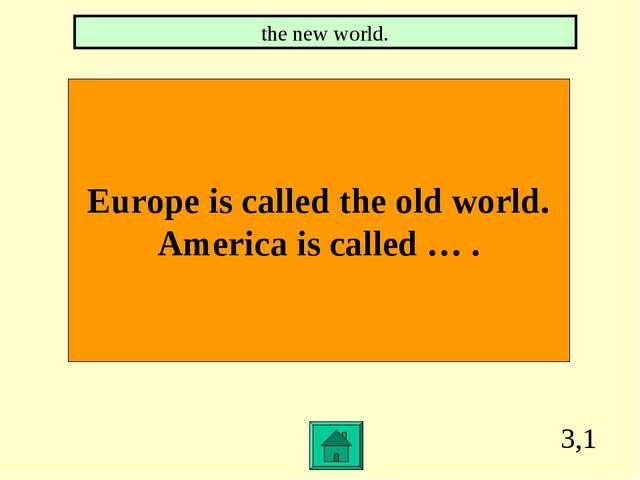 3,1 Europe is called the old world. America is called … . the new world.