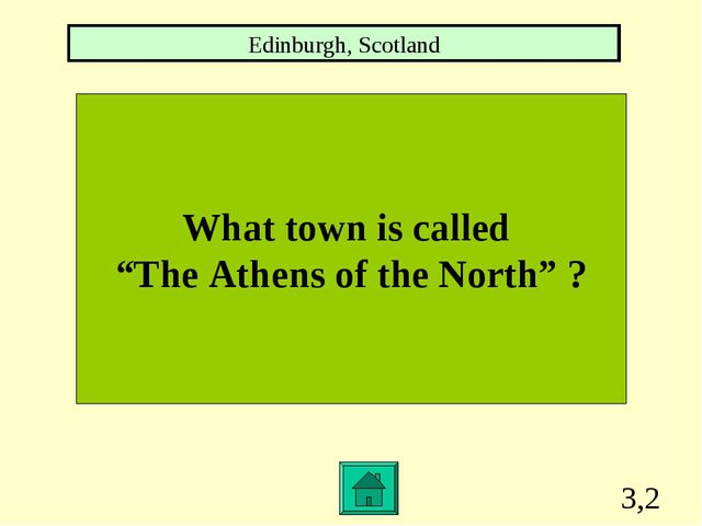 """3,2 What town is called """"The Athens of the North"""" ? Edinburgh, Scotland"""