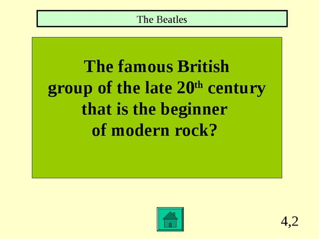 4,2 The famous British group of the late 20th century that is the beginner of...