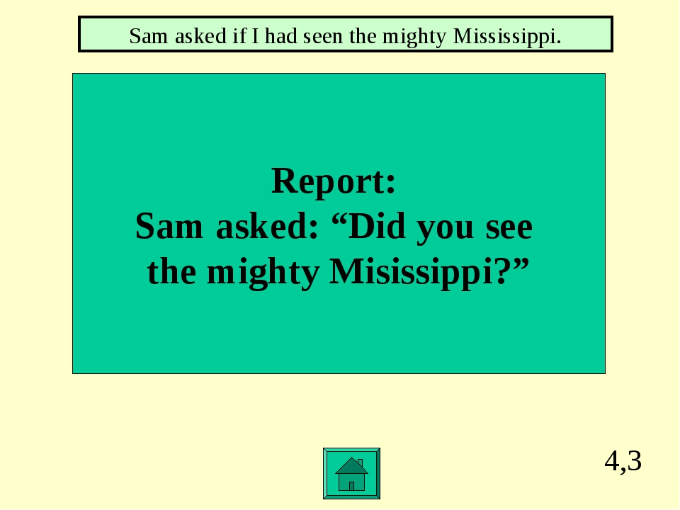 """4,3 Report: Sam asked: """"Did you see the mighty Misissippi?"""" Sam asked if I ha..."""