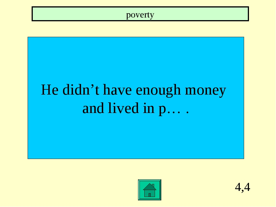 4,4 He didn't have enough money and lived in р… . poverty