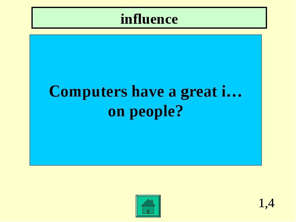 1,4 Computers have a great i… on people? influence