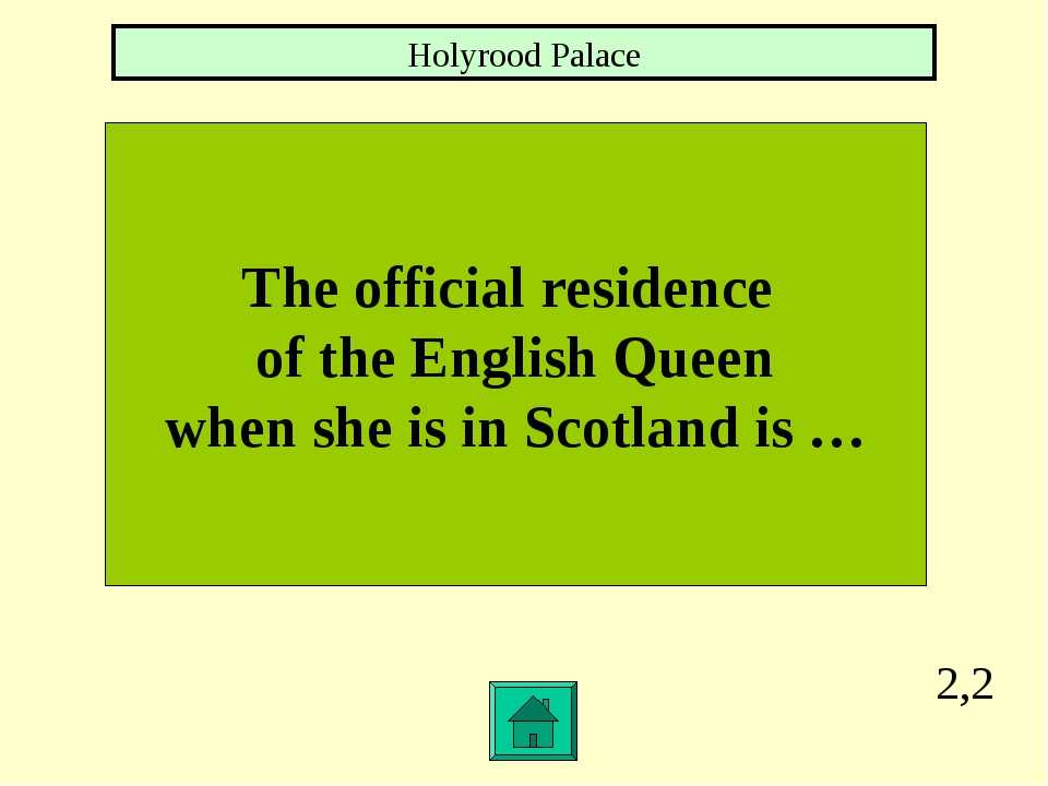 2,2 The official residence of the English Queen when she is in Scotland is …...
