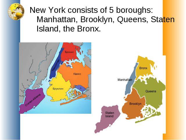 New York consists of 5 boroughs: Manhattan, Brooklyn, Queens, Staten Island,...