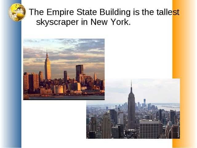 The Empire State Building is the tallest skyscraper in New York.