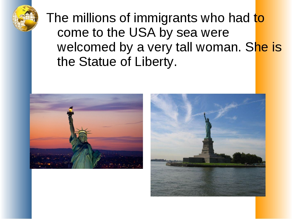 The millions of immigrants who had to come to the USA by sea were welcomed by...