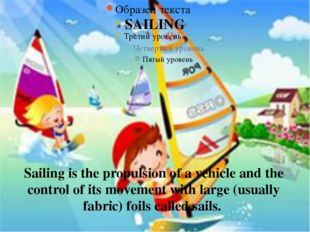 SAILING Sailing is the propulsion of a vehicle and the control of its movemen