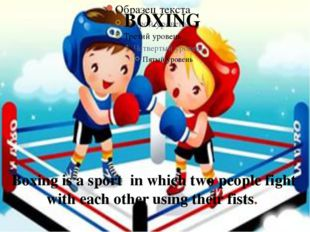 Boxing is a sport in which two people fight with each other using their fists