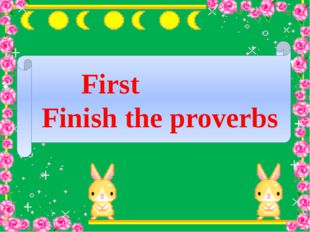 First Finish the proverbs