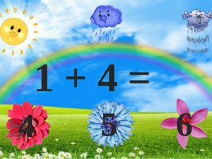 1 + 4 = 4 5 6