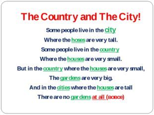 The Country and The City! Some people live in the city Where the hoses are ve