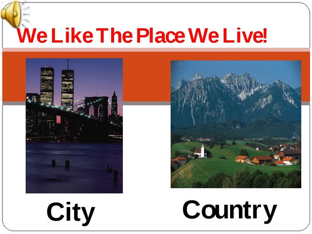We Like The Place We Live! City Country