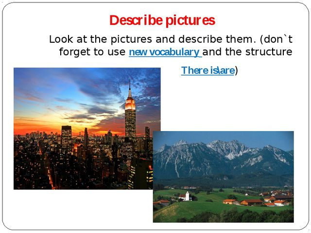 Describe pictures Look at the pictures and describe them. (don`t forget to us...