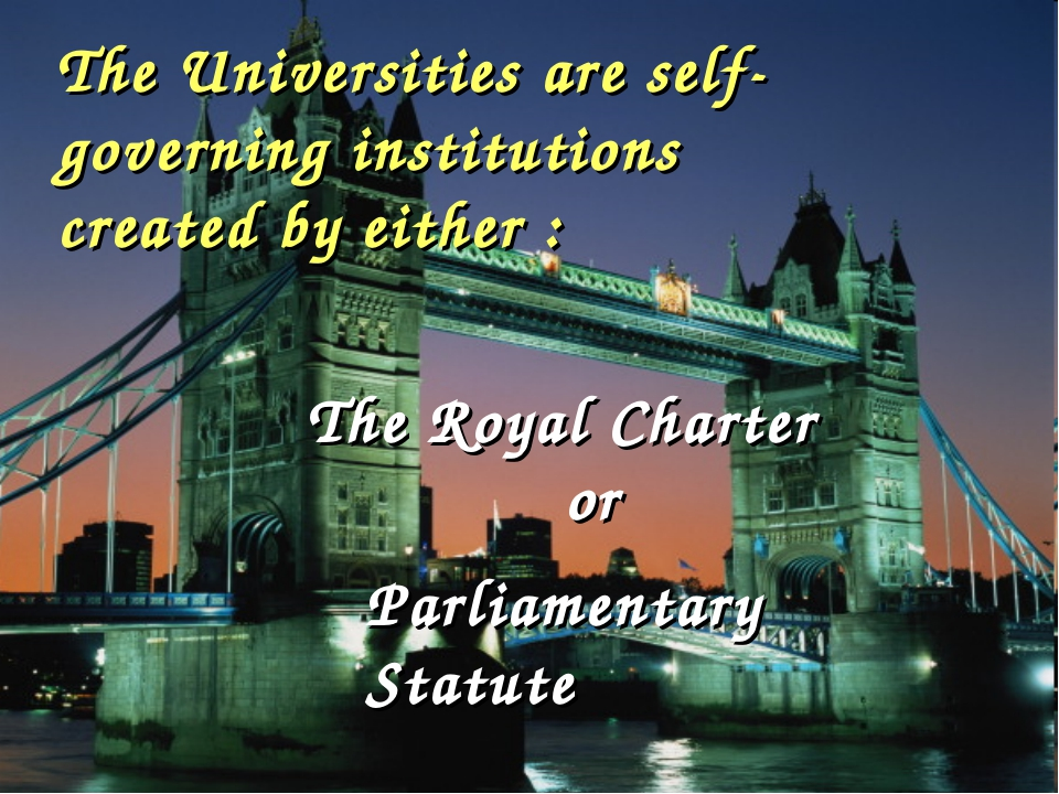 The Universities are self-governing institutions created by either : The Roya...