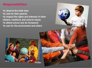 Responsibilities: to observe the state laws to care for their parents to resp