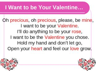 I Want to be Your Valentine… Oh precious, oh precious, please, be mine, I wan
