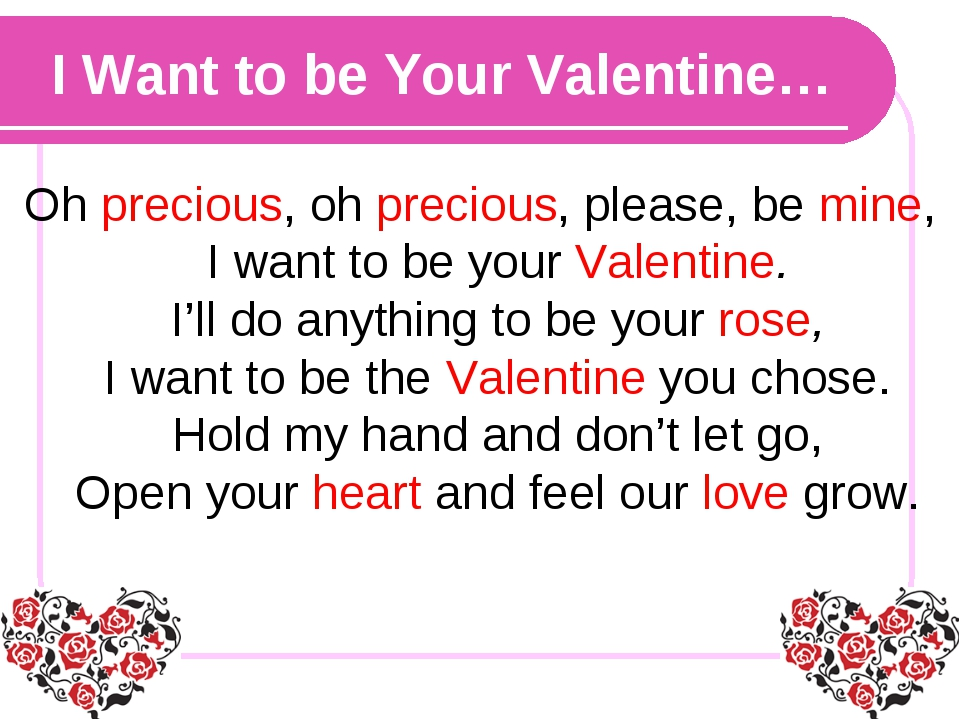 I Want to be Your Valentine… Oh precious, oh precious, please, be mine, I wan...