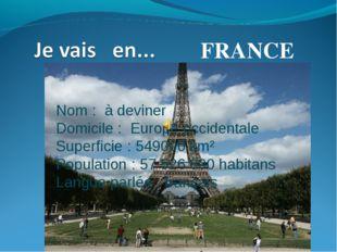 FRANCE Nom: à deviner Domicile: Europe occidentale Superficie: 549000 km²