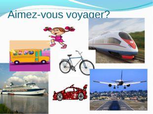 Aimez-vous voyager?