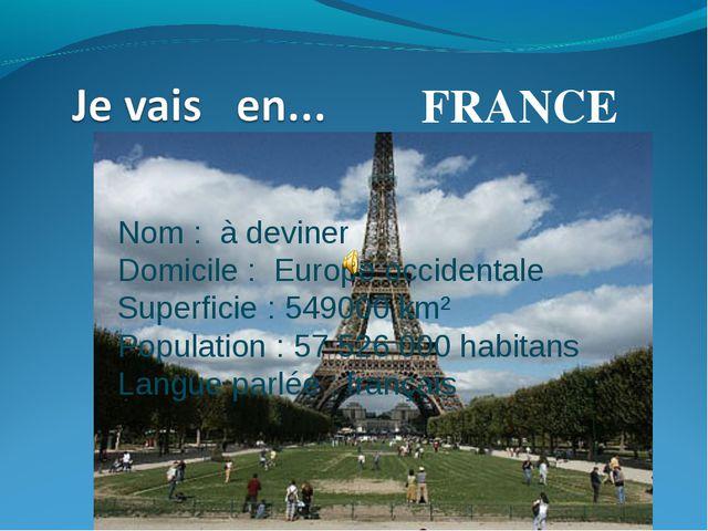 FRANCE Nom: à deviner Domicile: Europe occidentale Superficie: 549000 km²...