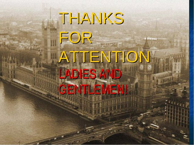 THANKS FOR ATTENTION LADIES AND GENTLEMEN!