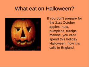 What eat on Halloween? If you don't prepare for the 31st October apples, nuts