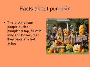 Facts about pumpkin The 1st American people excise pumpkin's top, fill with m