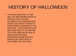 HISTORY OF HALLOWEEN One story says that, on that day, the disembodied spirit