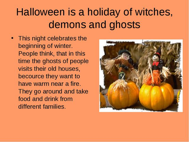 Halloween is a holiday of witches, demons and ghosts This night celebrates th...