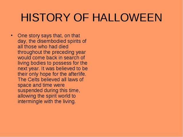 HISTORY OF HALLOWEEN One story says that, on that day, the disembodied spirit...
