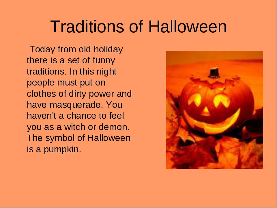 Traditions of Halloween Today from old holiday there is a set of funny tradit...