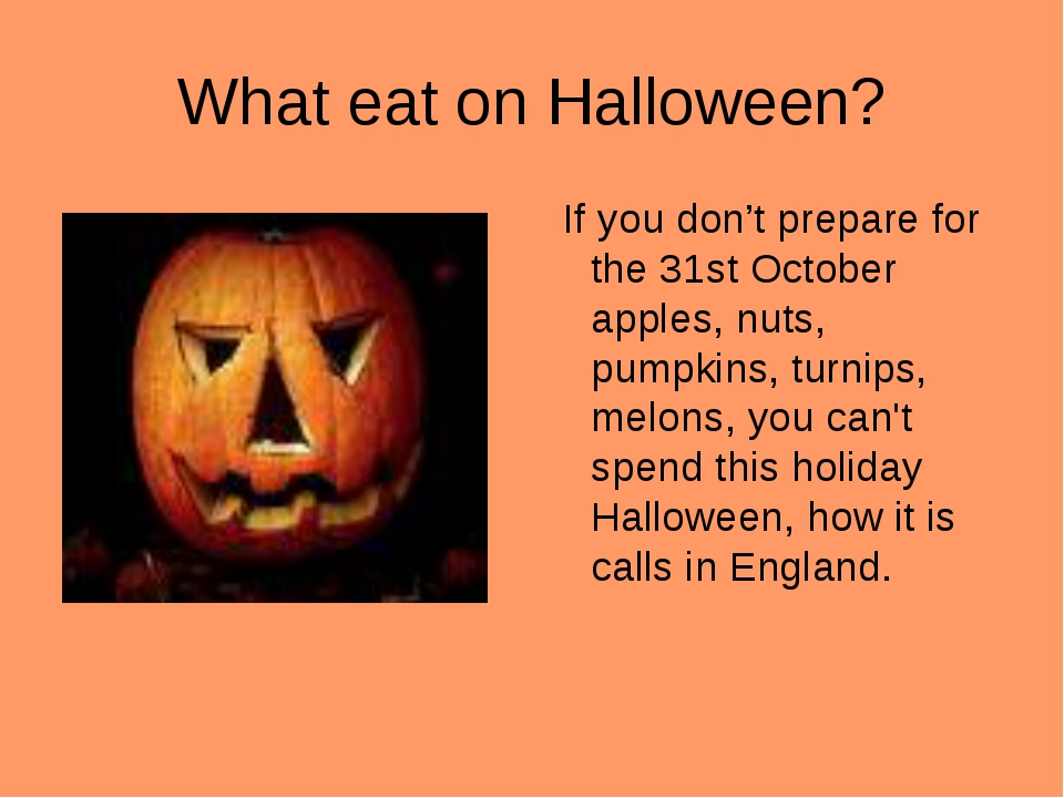 What eat on Halloween? If you don't prepare for the 31st October apples, nuts...