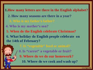 How many letters are there in the English alphabet? 2. How many seasons are t