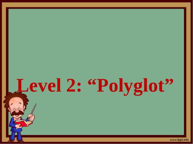 "Level 2: ""Polyglot"""