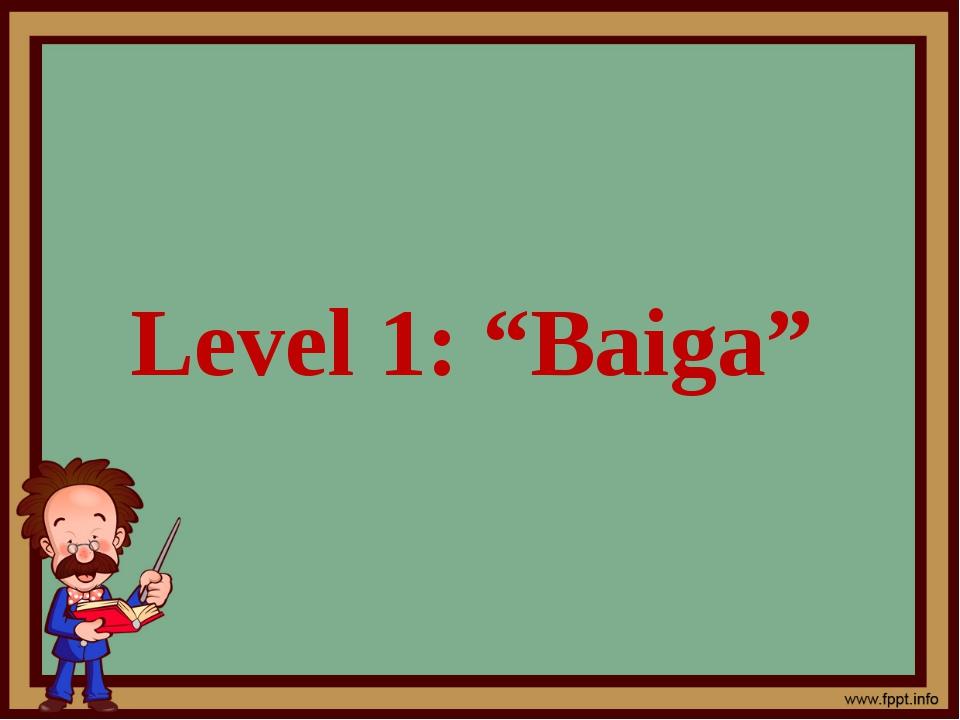 """Level 1: """"Baiga"""""""