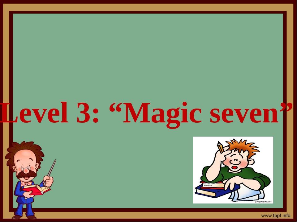 "Level 3: ""Magic seven"""