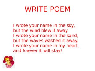 WRITE POEM I wrote your name in the sky, but the wind blew it away. I wrote y