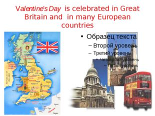Valentine's Day is celebrated in Great Britain and in many European countries